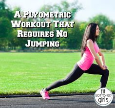 Our wishes were just granted. A plyometric workout that doesn't require jumping!