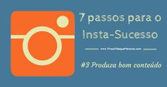[ 7 Passos Para O Insta-sucesso ] #3 Produza Bom Conteúdo  http://viveavidaquemereces.com/e/blog-instagram-3