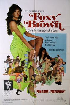 """Foxy Brown is a 1974 blaxploitation film written and directed by Jack Hill. It stars Pam Grier as the title character, described by one character as """"a whole lot of woman"""" who showcases unrelenting black sexiness while battling the villains."""