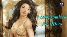 Kajal says she was compromised for offers | Latest Film Updates | Tollywood Film Updates | Political News | Movie news | Telugu movies | Telugu Movie Reviews | Telugu Full Movies | Telugu Comedy Clips | Tollywood updates | Telugu Cinema Updates | TFC Media | Movie Ratings | Box Office Collections | Movie Gossips | Latest Movie News