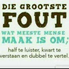 Die grootste fout wat meeste mense maak is half te luister, kwart te verstaan en dubbel te vertel Daily Inspiration Quotes, Great Quotes, Quotes To Live By, Africa Quotes, Witty Quotes Humor, Afrikaans Language, Words Quotes, Sayings, Afrikaanse Quotes
