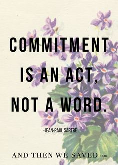 """Commitment is an ac"