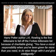 "unbelievable-facts: "" J.K. Rowling lost her billionaire status because she donated so much of her money to charity. """