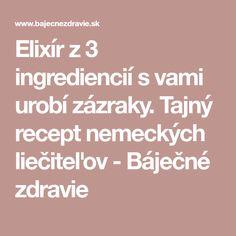 Elixír z 3 ingrediencií s vami urobí zázraky. Tajný recept nemeckých liečiteľov - Báječné zdravie