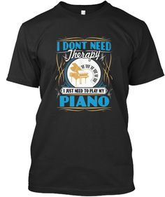 Discover Piano Therapy T-Shirt, a custom product made just for you by Teespring. - I Don't Need Therapy I Just Need To Play My Piano Music Activities, Guitar Art, Piano Lessons, Therapy, Just For You, Mens Tops, Products, Style, Fashion