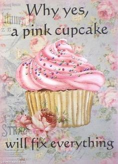 Why yes, a pink cupcake will... quote pink cupcake better troubles fix