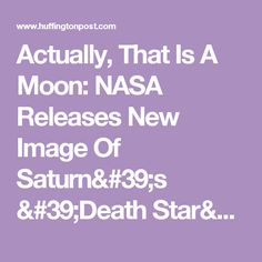 Actually, That Is A Moon: NASA Releases New Image Of Saturn's 'Death Star' | The Huffington Post