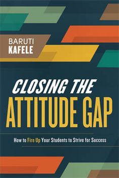 The ASCD book, Closing the Attitude Gap, offers a wealth of lessons and valuable insights that educators at all levels can use to fire up their students' passion to learn. #teachers #principals #motivation
