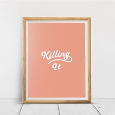 Killing It Printable Wall Art Print Inspirational Quote Posters, Quote Prints, Wall Art Prints, Printing Services, Online Printing, Minimalist Quotes, International Paper Sizes, Typography Inspiration, Printable Wall Art