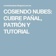 COSIENDO NUBES: CUBRE PAÑAL, PATRÓN Y TUTORIAL