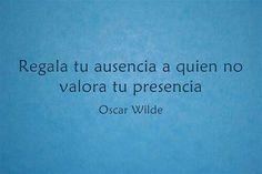 Regala tu ausencia. Oscar Wilde