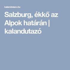 Salzburg, ékkő az Alpok határán   kalandutazó Salzburg