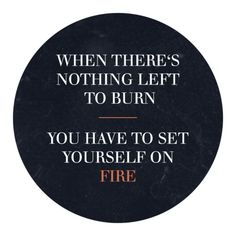 This is supposed to be fitness motivation (I think), but it just makes me think of the girl who was on fire. The Words, Great Quotes, Quotes To Live By, Fabulous Quotes, Schrift Design, Le Divorce, Fire Quotes, Rock Quotes, Mantra