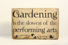 Gardening is the slowest of the performing arts. Rustic tumbled (concrete) stone paver. Garden Decor Home Decor. $18.00, via Etsy.