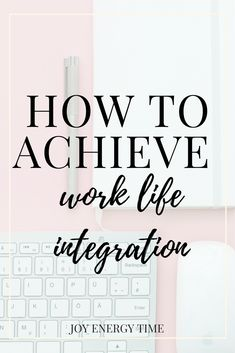 How to achieve work-life integration! Work life balance vs work life integration. This article is by Joy Energy Time. Read more blog posts on mind + body, career, lifestyle, stress management, and more at https://joyenergytime.com/blog/