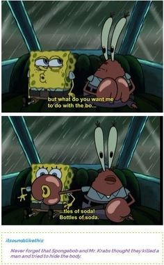 We will never forget. I mean Spongebob was originally supposed to be an adult show...so