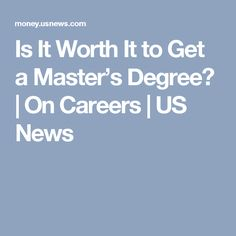 Is It Worth It to Get a Master's Degree? | On Careers | US News