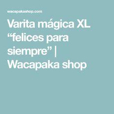 """Varita mágica XL """"felices para siempre""""   Wacapaka shop"""