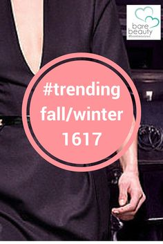 we share the hottest trends for AW 1617 @barebeautyaus