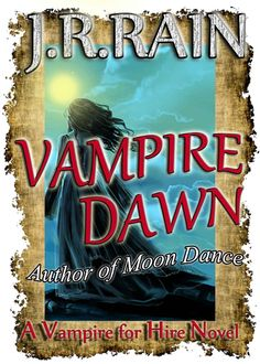 ☆ Vampire Dawn: Vampire for Hire -Book 5- By J.R. Rain ☆