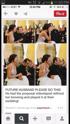 show me photographs and secretly tape. show at wedding. Ill think you just got photos. perf. LOVE THIS PROPOSAL IDEA