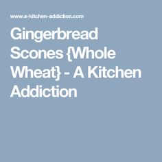 Gingerbread Scones {Whole Wheat} - A Kitchen Addiction Cranberry Scones, Fresh Fruit, Gingerbread, Addiction, Baking, Kitchen, Recipes, Breads, Tea