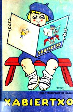 Xabiertxo : umiei euskeraz irakurtzen erakusteko idatzia / Lopez-Mendizabal'dar Ixaka'k ; Txiki'ren edergarriak. Zabalo Ballarin, Jon, il.; López Mendizábal, Isaac.