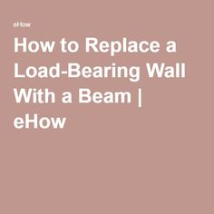 How to Replace a Load-Bearing Wall With a Beam | eHow