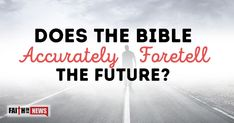 Does The Bible Accurately Foretell The Future? ~ Does the Bible accurately foretell the future? What evidence is there that it does? ~ Jesus' Coming Birth ~ Even though the prophecy of Jesus' coming birth by a virgin has been known throughout Scripture, we cannot overlook this astounding fulfillment of a future prophecy where it was foretold that the Messiah would be born to virgin some 800 years after a prophecy about this was written…well before He was even born, [...]