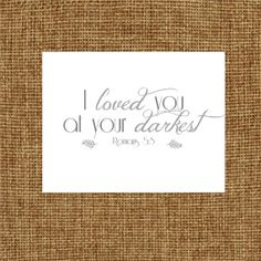 I loved you at your darkest printable - bible verse printable