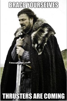 Brace yourselves.  Thrusters are coming.