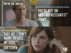 """Jimmy: """"You're not on anti-depressants? I don't want to lose my edge."""" You're the Worst Tv Quotes, Poetry Quotes, Love Movie, Movie Tv, You're The Worst, The Mick, Tv Couples, How I Met Your Mother, Great Tv Shows"""