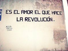 Love is who makes the revolution Some Good Quotes, Best Quotes, Nice Quotes, Rock Songs, Spanish Quotes, Love Is All, Life, Flowers, Ideas