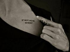 If not now, when  #quote #tattoo