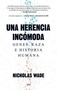 Una Herencia incómoda : genes, raza e historia humana / Nicholas Wade ; traducción de Joandomènec Ros
