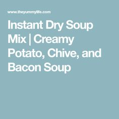 Instant Dry Soup Mix | Creamy Potato, Chive, and Bacon Soup
