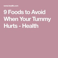9 Foods to Avoid When Your Tummy Hurts - Health