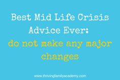 Not very many middle adulthood adults actually go through a middle life crisis, however, if one does they may feel as if they may be falling apart. Some middle adults may spend more money, look at younger women or men differently, or they may notice their health may start to decline.