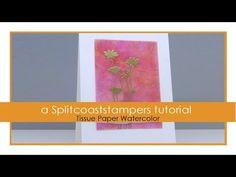 Tissue Paper Watercolor Tutorial - Splitcoaststampers