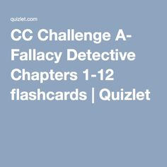 CC Challenge A- Fallacy Detective Chapters 1-12 flashcards | Quizlet