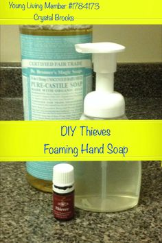 DIY Thieves Foaming Hand Soap  Thieves Oil is a blend of five essential oils (cinnamon, clove, lemon, eucalyptus, and rosemary) that are scientifically documented to be highly anti-infectious, antiviral, antibacterial, and antiseptic.  1. Get an empty foaming hand soap bottle. 2. Add 2 or 3 tablespoons of Dr. Bronners Baby Mild Pure-Castille Soap 3.  Add 5 drops of Thieves oil 4.  Fill slowly with filtered water. 5.  Shake gently, to combine.   Crystal Brooks Young Living Member #1784173