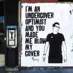 I get the feeling that there are a lot of deep cover optimistic operatives in this world of cynics. But maybe I'm just being optimistic.  #morley #morleyart #morleystreetart  #streetart #publicart #art #losangeles #losangelesstreetart #lastreetart #wheatpaste