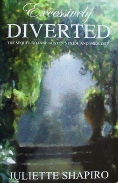 Excessively Diverted: The Sequel to Jane Austen's Pride and Prejudice by Juliette Shapiro: this title grabbed my attention to add to my wish list.