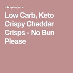 Low Carb, Keto Crispy Cheddar Crisps - No Bun Please
