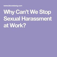 Why Can't We Stop Sexual Harassment at Work?