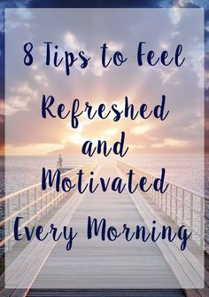 Simple ways to feel more refreshed and motivated every morning! #8 always helps me stay motivated!