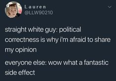 If only that was true. The biggest idiots think political correctness is a bad thing. Social Equality, Intersectional Feminism, Equal Rights, Social Issues, Everyone Else, Social Justice, Real Talk, I Laughed, Frases