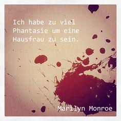 Ich habe zu viel Phantasie um eine Hausfrau zu sein. (Marilyn Monroe) #sprüche #zitate #MarilynMonroe