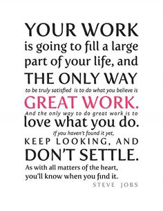 #Your work is going to fill a large part of your life, and the only way to do great work is to love what you do. #work