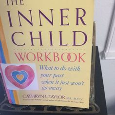 THE INNER CHILD WORKBOOK, WHAT TO DO WHEN YOUR PAST WON'T GO AWAY